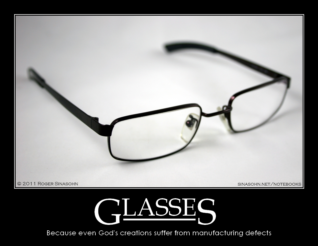 Glasses -- Because even God's creations suffer from manufacturing defects
